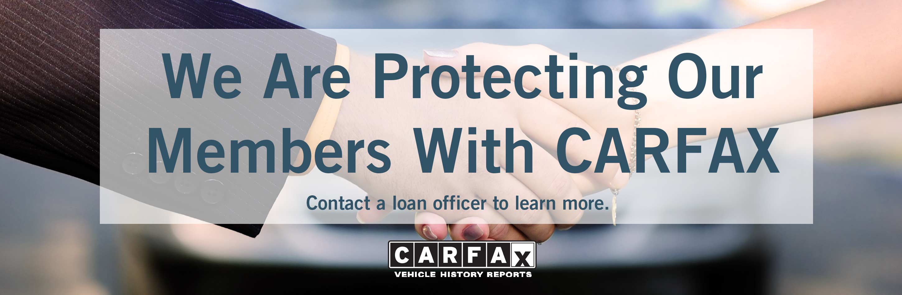 We are protecting our members with Carfax. Contact a loan officer to learn more.